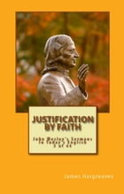 Justification By Faith: John Wesley's Sermon In Today's English (5 of 44) by James Hargreaves