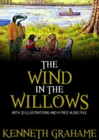 The Wind in the Willows: With 32 Illustrations and a Free Audio Link. by Kenneth Grahame