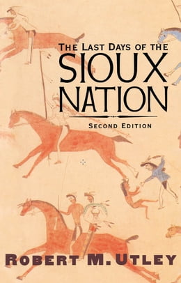 Book The Last Days of the Sioux Nation: Second Edition by Robert M. Utley