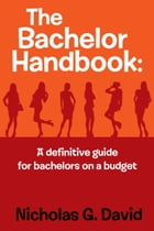 The Bachelor Handbook: a definitive guide for bachelors on a budget by Nicholas G. David
