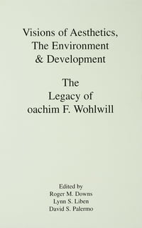 Visions of Aesthetics, the Environment & Development: the Legacy of Joachim F. Wohlwill