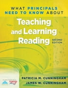 What Principals Need to Know About Teaching and Learning Reading by Patricia M. Cunningham