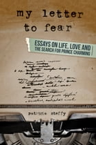 My Letter to Fear (Essays on life, love and the search for Prince Charming)