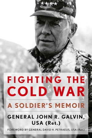 Fighting the Cold War A Soldier's Memoir