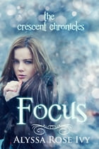 Focus (The Crescent Chronicles, #2) by Alyssa Rose Ivy