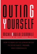 Outing Yourself: How to Come Out to Your Family, Your Friends, and Your Coworkers by Michelangelo Signorile