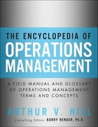 The Encyclopedia of Operations Management: A Field Manual and Glossary of Operations Management Terms and Concepts by Arthur V. Hill