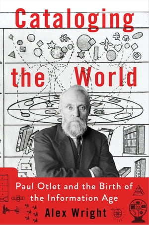Cataloging the World Paul Otlet and the Birth of the Information Age