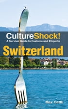 CultureShock! Switzerland: A Survival Guide to Customs and Etiquette by Max Oettli