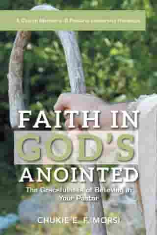 Faith in God'S Anointed: The Gracefulness of Believing in Your Pastor