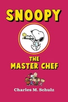Snoopy the Master Chef by Charles M. Schulz