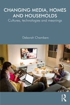 Changing Media, Homes and Households: Cultures, Technologies and Meanings