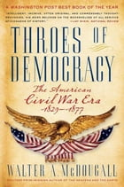 Throes of Democracy: The American Civil War Era, 1829-1877 by Walter A. Mcdougall
