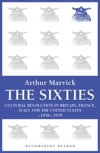 The Sixties: Cultural Revolution in Britain, France, Italy, and the United States, c.1958-c.1974