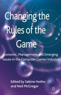 Changing the Rules of the Game: Economic, Management and Emerging Issues in the Computer Games…