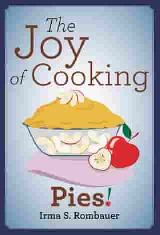 The Joy Of Cooking Pies! by Irma S. Rombauer