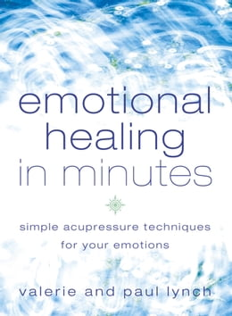Book Emotional Healing in Minutes: Simple Acupressure Techniques For Your Emotions by Valerie Lynch