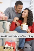 Worth: A Christmas Short Story by Irette Y. Patterson