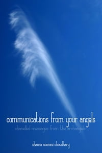 Communications From Your Angels: Chanelled messages from the Archangels