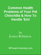 Common Health Problems of Your Pet Chinchilla & How To Handle 'Em! by Editorial Team Of MPowerUniversity.com