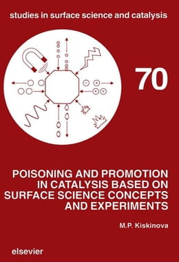 Book Poisoning and Promotion in Catalysis based on Surface Science Concepts and Experiments by Kiskinova, M.P.