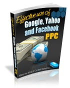 Effective Use of Google, Yahoo & Facebook PPC by Anonymous