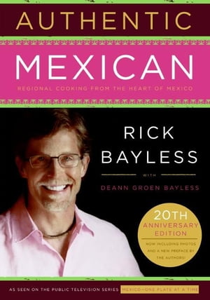 Authentic Mexican: Regional Cooking from the Heart of Mexico by Mr. Rick Bayless