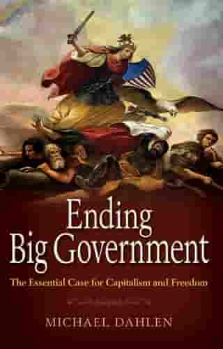 Ending Big Government: The Essential Case for Capitalism and Freedom by Michael  Dahlen