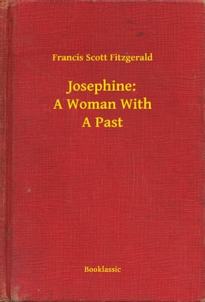Josephine: A Woman With A Past by Francis Scott Fitzgerald