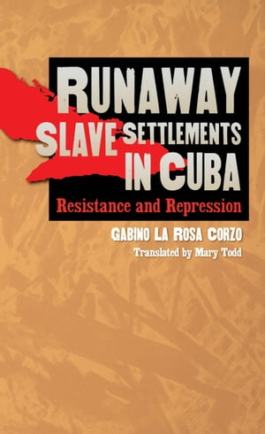 Runaway Slave Settlements in Cuba Resistance and Repression