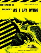 CliffsNotes on Faulkner's As I Lay Dying by James L Roberts