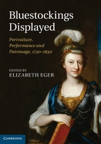 Bluestockings Displayed: Portraiture, Performance and Patronage, 1730–1830