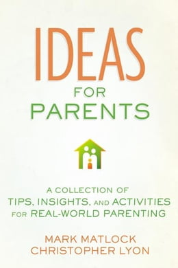 Book Ideas for Parents: A Collection of Tips, Insights, and Activities for Real-World Parenting by Mark Matlock