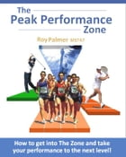 The Peak Performance Zone: How to get into The Zone and take your performance to the next level by Roy Palmer MSTAT