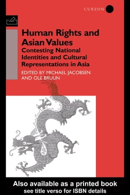 Book Human Rights and Asian Values: Contesting National Identities and Cultural Representations in Asia by Bruun, Ole