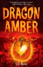 Dragon Amber by C. J. Busby
