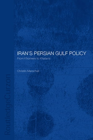 Iran's Persian Gulf Policy From Khomeini to Khatami