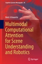 Multimodal Computational Attention for Scene Understanding and Robotics by Boris Schauerte