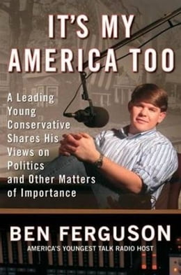 Book It's My America Too: A Leading Young Conservative Shares His Views on Politics and Other Matters of… by Ben Ferguson