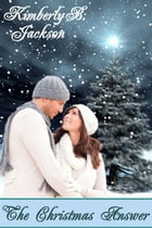 The Christmas Answer by Kimberly B Jackson