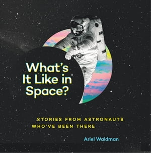 What's It Like in Space? Stories from Astronauts Who've Been There