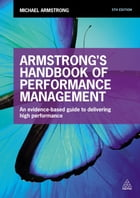 Armstrong's Handbook of Performance Management: An Evidence-Based Guide to Delivering High…