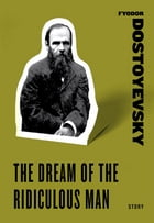 The Dream of the Ridiculous Man by Fyodor Dostoyevsky