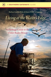 Living at the Water's Edge: A Heritage Guide to the Outer Banks Byway