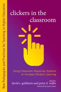 Clickers in the Classroom: Using Classroom Response Systems to Increase Student Learning