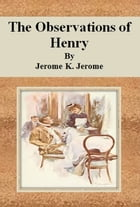 The Observations of Henry by Jerome K. Jerome