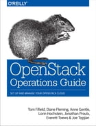 OpenStack Operations Guide: Set Up and Manage Your OpenStack Cloud by Tom Fifield