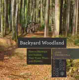 Backyard Woodland: How to Maintain and Sustain Your Trees, Water, and Wildlife (Countryman Know How) by Josh VanBrakle
