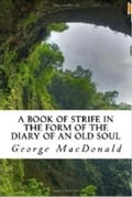 1230000316354 - George MacDonald: A Book of Strife in The Form of the Diary of an Old Soul - Boek