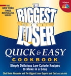 Biggest Loser Quick and Easy Cookbook: Simply Delicious Low-calorie Recipes to Make in a Snap: Simply Delicious Low-calorie Recipes to Make in a Snap by Devin Alexander;Biggest Loser Experts and Cast
